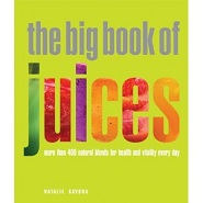 The Big Book of Juices - More Than 400 Natural Blends for Health and Vitality Every Day